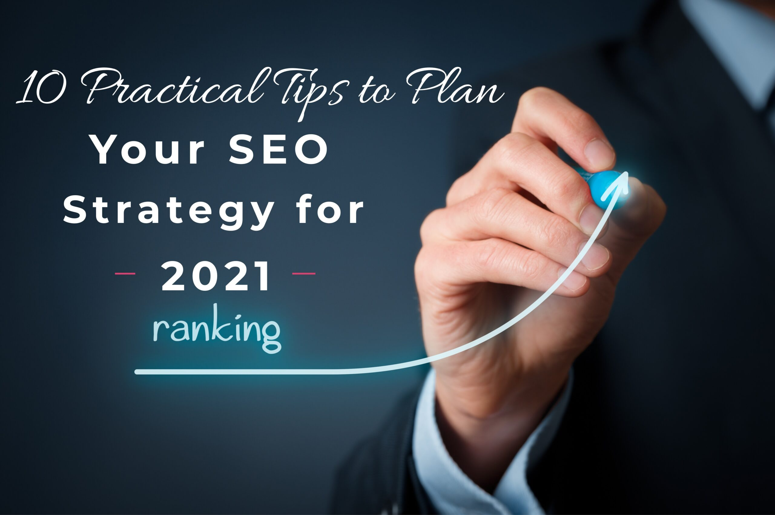 10 Practical Tips to Plan Your SEO Strategy for 2021
